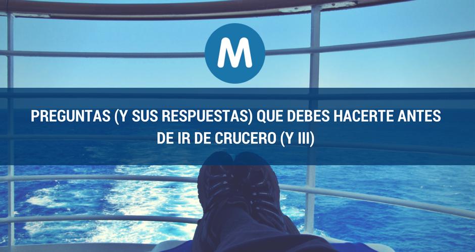 Preguntas (y sus respuestas) que debes hacerte antes de ir de crucero (y III)